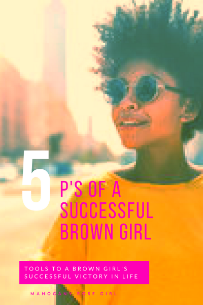 The 5 P's of a Successful Brown Girl